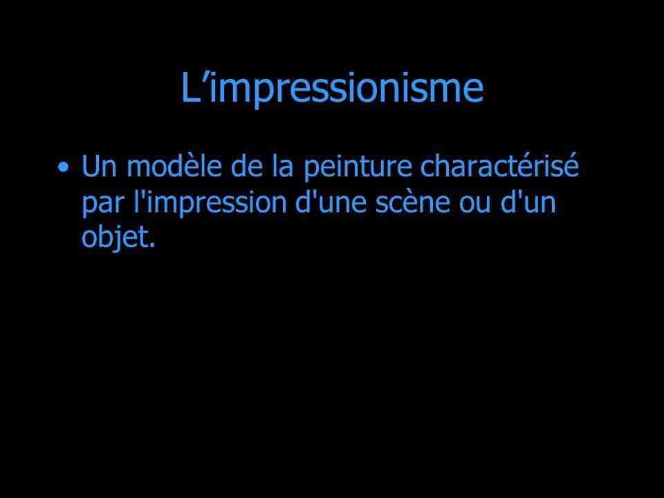 Limpressionisme Un modèle de la peinture charactérisé par l'impression d'une scène ou d'un objet.
