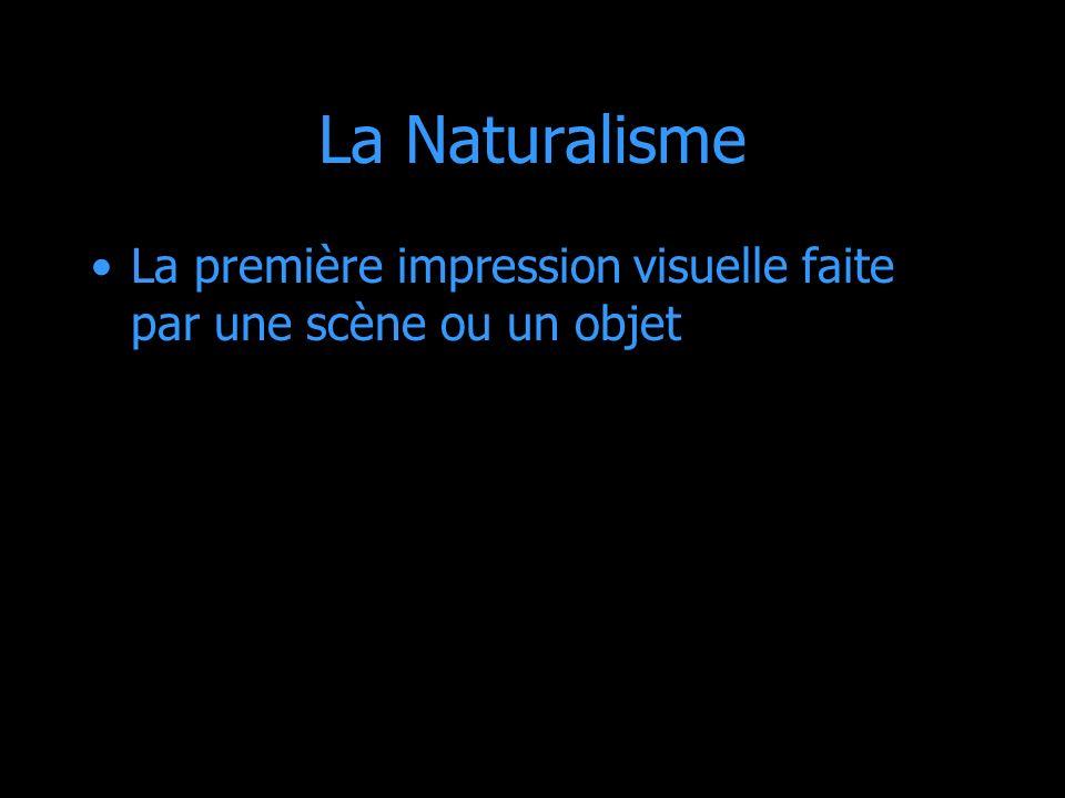 La Naturalisme La première impression visuelle faite par une scène ou un objet