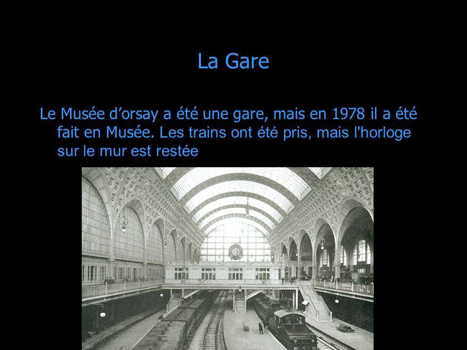 La Gare Le Musée dorsay a été une gare, mais en 1978 il a été fait en Musée. Les trains ont été pris, mais l'horloge sur le mur est restée