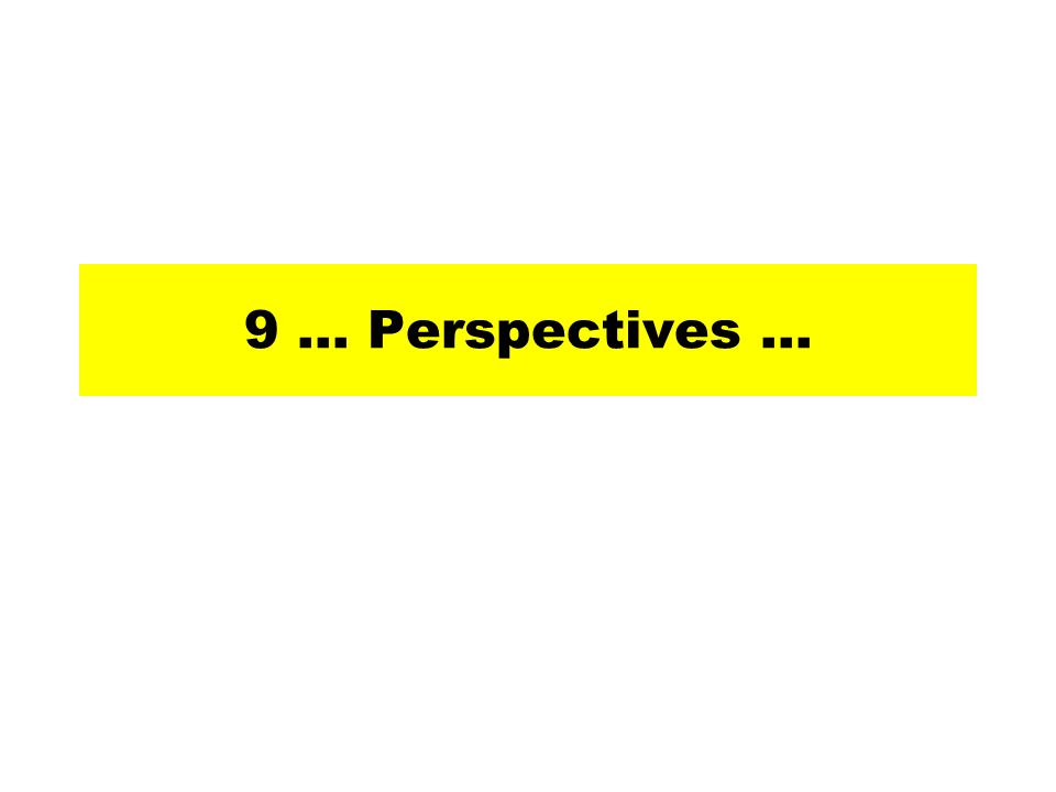 9 … Perspectives …