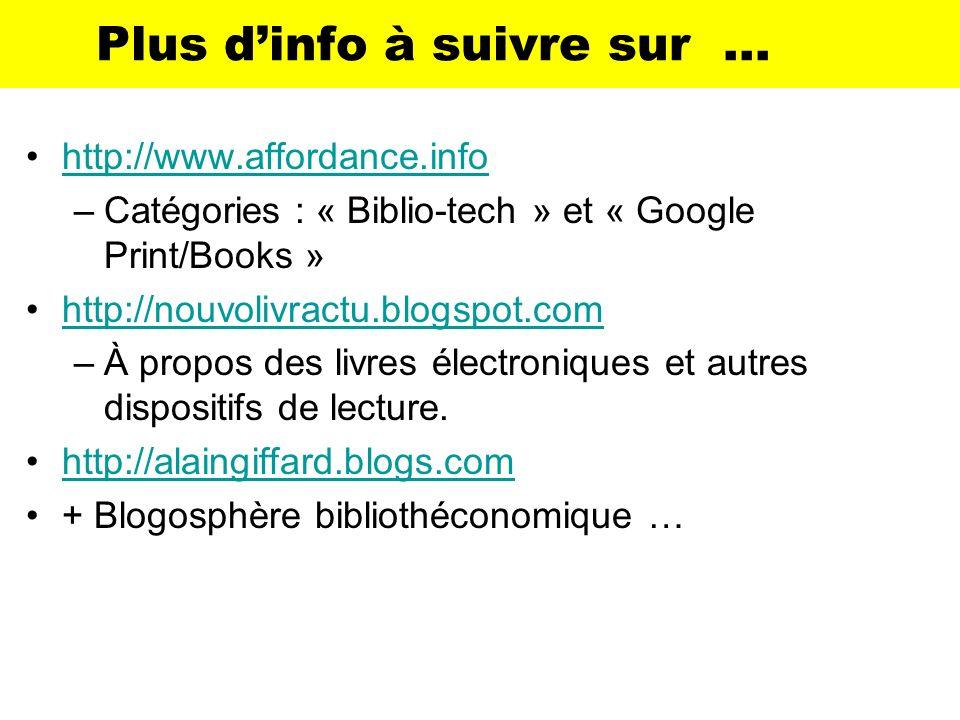 Plus dinfo à suivre sur … http://www.affordance.info –Catégories : « Biblio-tech » et « Google Print/Books » http://nouvolivractu.blogspot.com –À prop