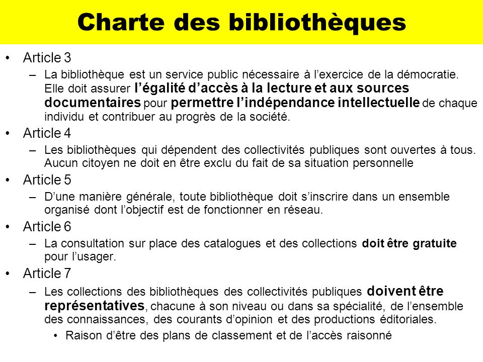 Charte des bibliothèques Article 3 –La bibliothèque est un service public nécessaire à lexercice de la démocratie. Elle doit assurer légalité daccès à