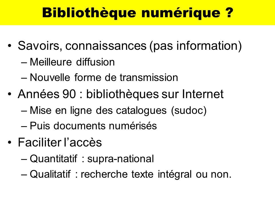 Bibliothèque numérique ? Savoirs, connaissances (pas information) –Meilleure diffusion –Nouvelle forme de transmission Années 90 : bibliothèques sur I