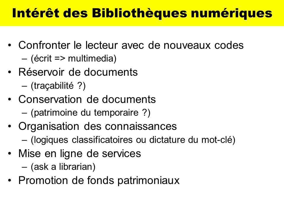Intérêt des Bibliothèques numériques Confronter le lecteur avec de nouveaux codes –(écrit => multimedia) Réservoir de documents –(traçabilité ?) Conse