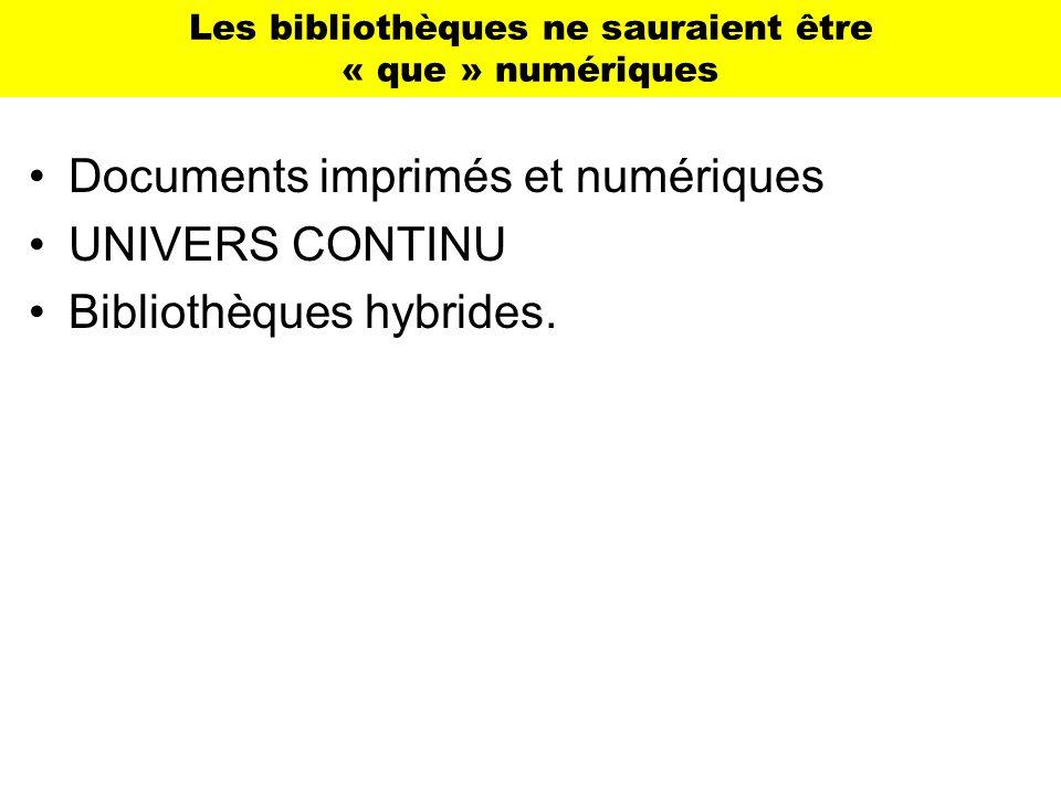 Les bibliothèques ne sauraient être « que » numériques Documents imprimés et numériques UNIVERS CONTINU Bibliothèques hybrides.
