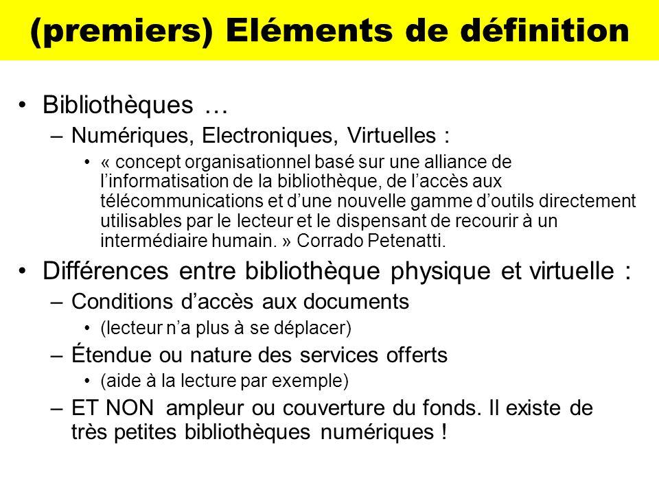 (premiers) Eléments de définition Bibliothèques … –Numériques, Electroniques, Virtuelles : « concept organisationnel basé sur une alliance de linforma