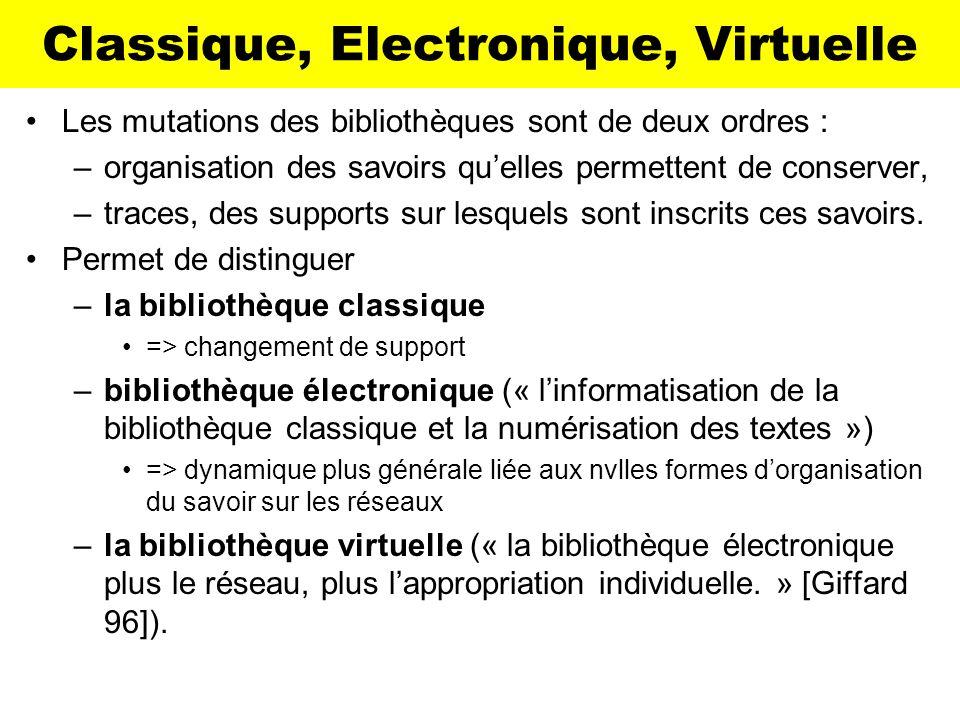 Classique, Electronique, Virtuelle Les mutations des bibliothèques sont de deux ordres : –organisation des savoirs quelles permettent de conserver, –t