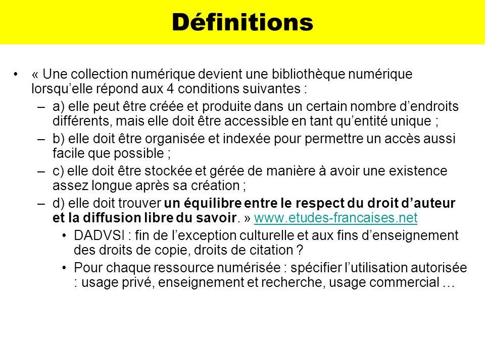 Définitions « Une collection numérique devient une bibliothèque numérique lorsquelle répond aux 4 conditions suivantes : –a) elle peut être créée et p
