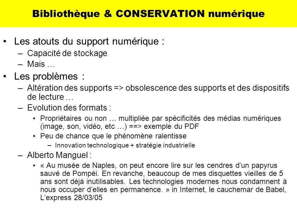 Bibliothèque & CONSERVATION numérique Les atouts du support numérique : –Capacité de stockage –Mais … Les problèmes : –Altération des supports => obso