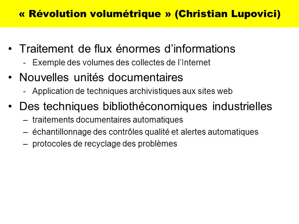 « Révolution volumétrique » (Christian Lupovici) Traitement de flux énormes dinformations -Exemple des volumes des collectes de lInternet Nouvelles un