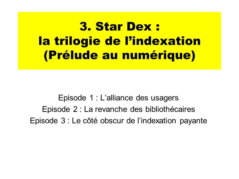 3. Star Dex : la trilogie de lindexation (Prélude au numérique) Episode 1 : Lalliance des usagers Episode 2 : La revanche des bibliothécaires Episode