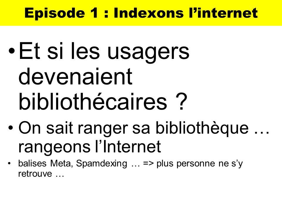Episode 1 : Indexons linternet Et si les usagers devenaient bibliothécaires ? On sait ranger sa bibliothèque … rangeons lInternet balises Meta, Spamde