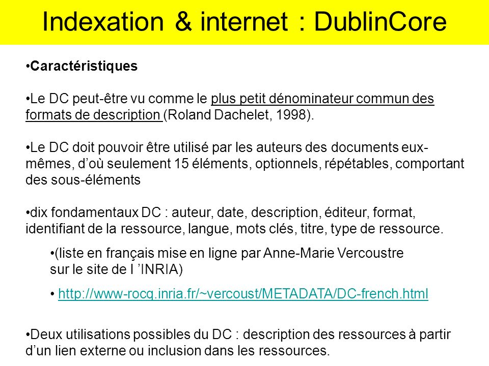 Caractéristiques Le DC peut-être vu comme le plus petit dénominateur commun des formats de description (Roland Dachelet, 1998). Le DC doit pouvoir êtr