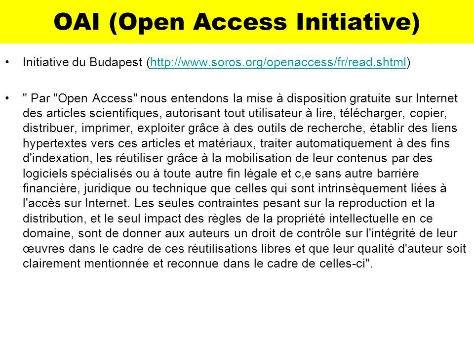 OAI (Open Access Initiative) Initiative du Budapest (http://www.soros.org/openaccess/fr/read.shtml)http://www.soros.org/openaccess/fr/read.shtml