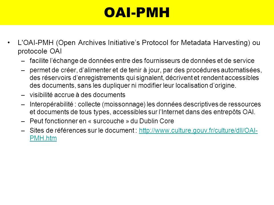 OAI-PMH L'OAI-PMH (Open Archives Initiatives Protocol for Metadata Harvesting) ou protocole OAI –facilite léchange de données entre des fournisseurs d