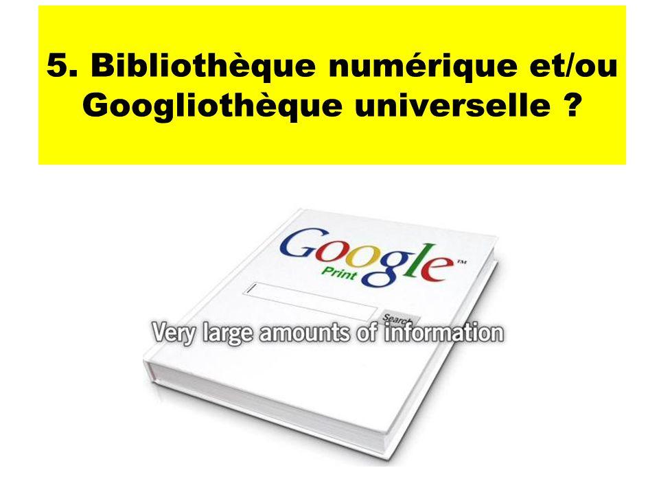 5. Bibliothèque numérique et/ou Googliothèque universelle ?