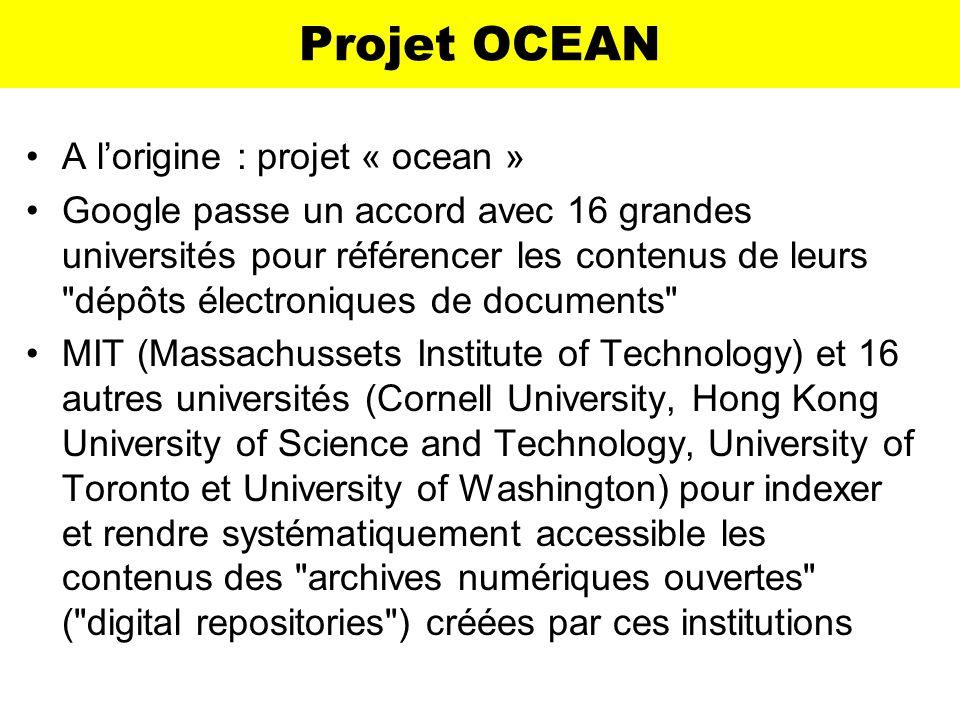 Projet OCEAN A lorigine : projet « ocean » Google passe un accord avec 16 grandes universités pour référencer les contenus de leurs