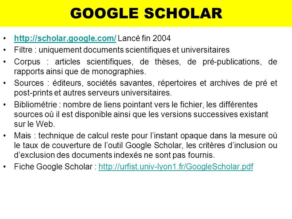 GOOGLE SCHOLAR http://scholar.google.com/ Lancé fin 2004http://scholar.google.com/ Filtre : uniquement documents scientifiques et universitaires Corpu