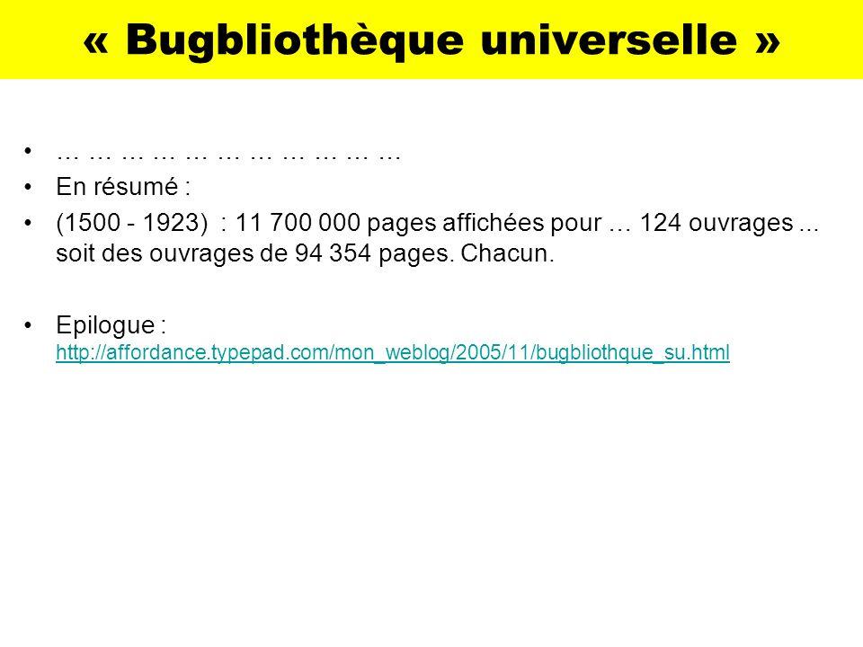 « Bugbliothèque universelle » … … … … … … … … … … … En résumé : (1500 - 1923) : 11 700 000 pages affichées pour … 124 ouvrages... soit des ouvrages de