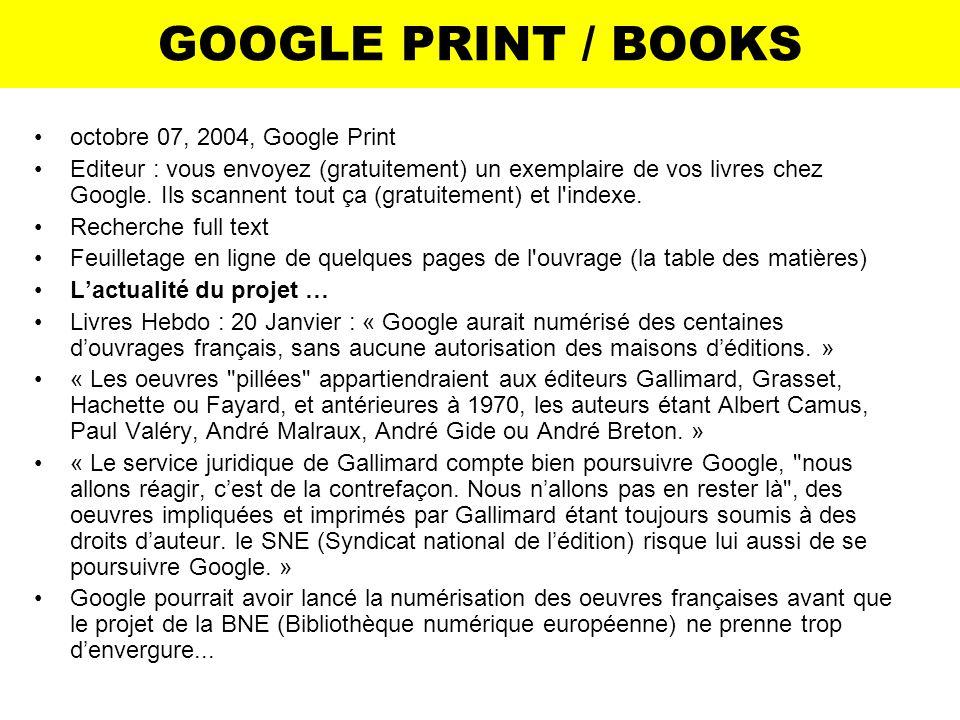 GOOGLE PRINT / BOOKS octobre 07, 2004, Google Print Editeur : vous envoyez (gratuitement) un exemplaire de vos livres chez Google. Ils scannent tout ç