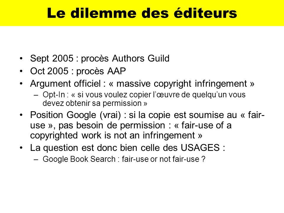 Le dilemme des éditeurs Sept 2005 : procès Authors Guild Oct 2005 : procès AAP Argument officiel : « massive copyright infringement » –Opt-In : « si v