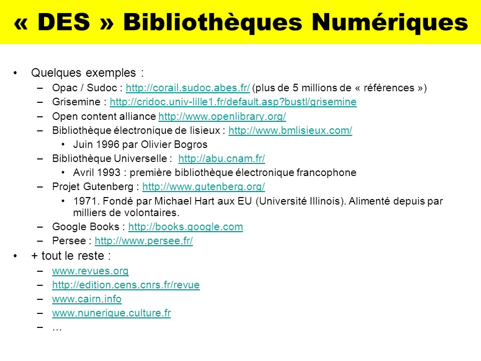 « DES » Bibliothèques Numériques Quelques exemples : –Opac / Sudoc : http://corail.sudoc.abes.fr/ (plus de 5 millions de « références »)http://corail.