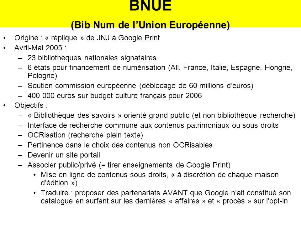 BNUE (Bib Num de lUnion Européenne) Origine : « réplique » de JNJ à Google Print Avril-Mai 2005 : –23 bibliothèques nationales signataires –6 états po