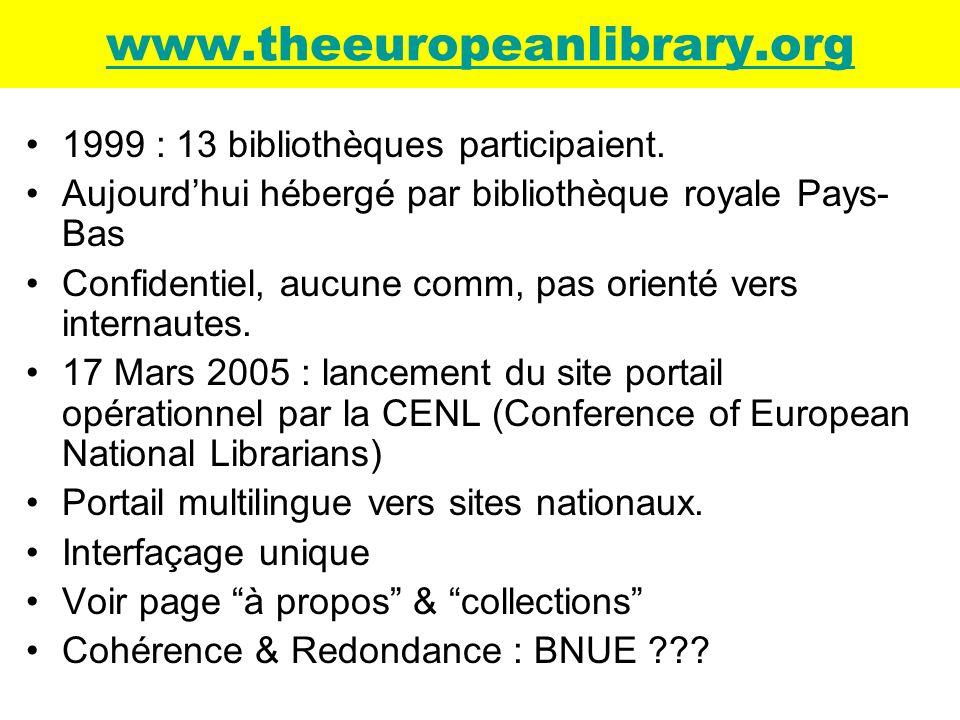 www.theeuropeanlibrary.org 1999 : 13 bibliothèques participaient. Aujourdhui hébergé par bibliothèque royale Pays- Bas Confidentiel, aucune comm, pas