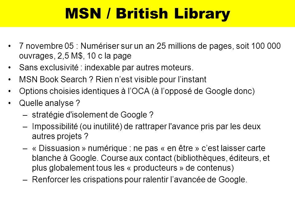 MSN / British Library 7 novembre 05 : Numériser sur un an 25 millions de pages, soit 100 000 ouvrages, 2,5 M$, 10 c la page Sans exclusivité : indexab