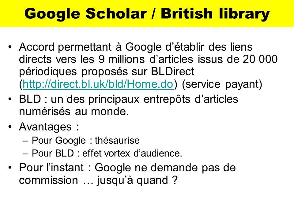 Google Scholar / British library Accord permettant à Google détablir des liens directs vers les 9 millions darticles issus de 20 000 périodiques propo