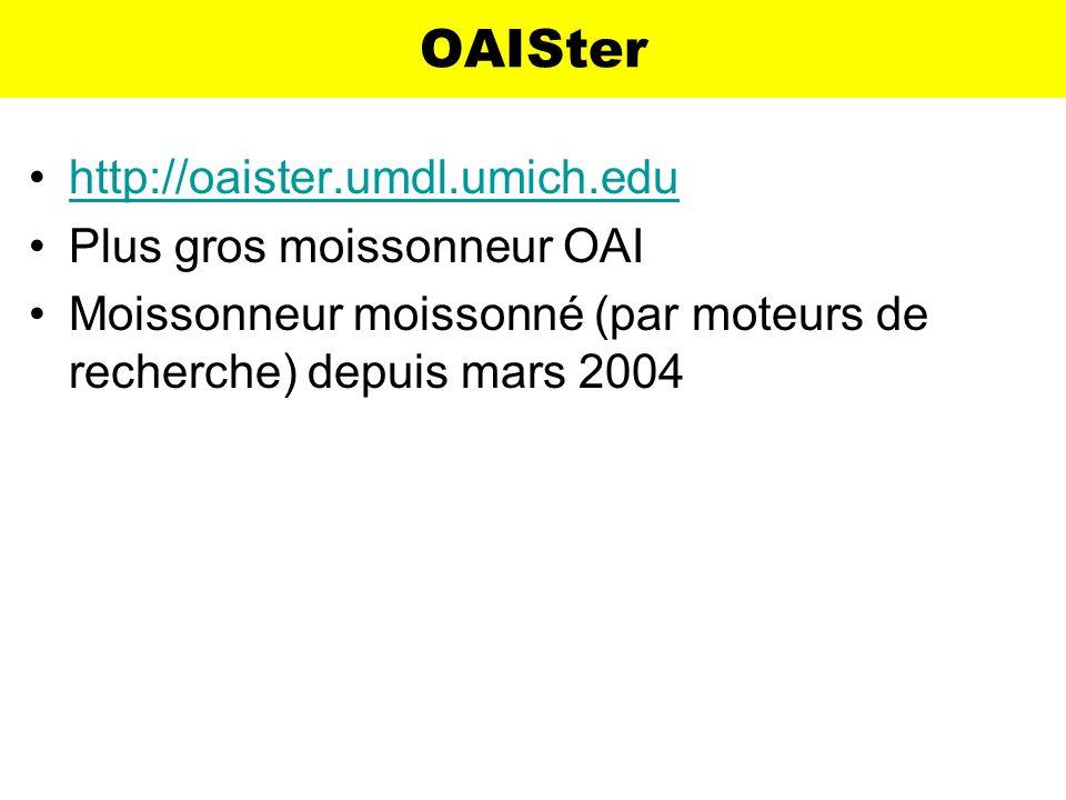 OAISter http://oaister.umdl.umich.edu Plus gros moissonneur OAI Moissonneur moissonné (par moteurs de recherche) depuis mars 2004