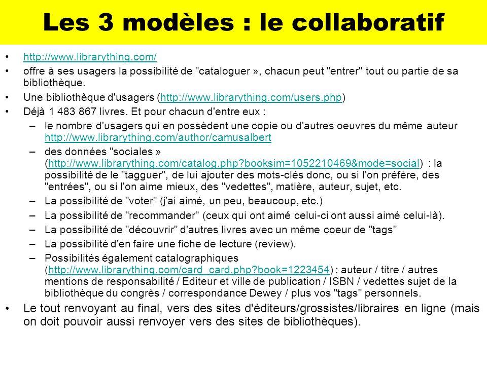 Les 3 modèles : le collaboratif http://www.librarything.com/ offre à ses usagers la possibilité de