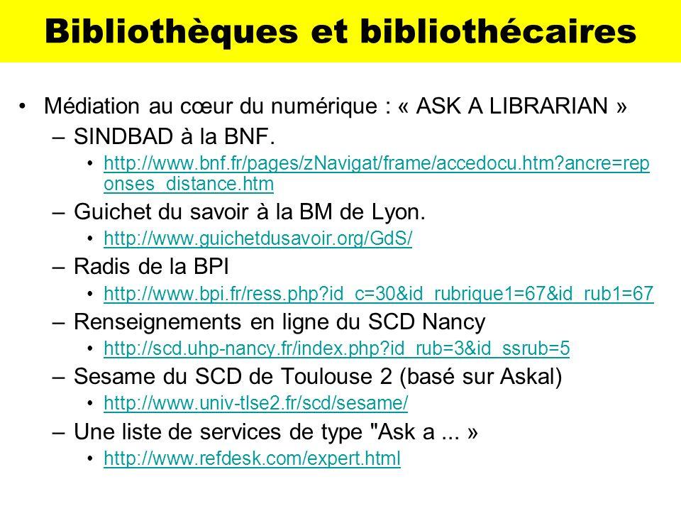 Bibliothèques et bibliothécaires Médiation au cœur du numérique : « ASK A LIBRARIAN » –SINDBAD à la BNF. http://www.bnf.fr/pages/zNavigat/frame/accedo