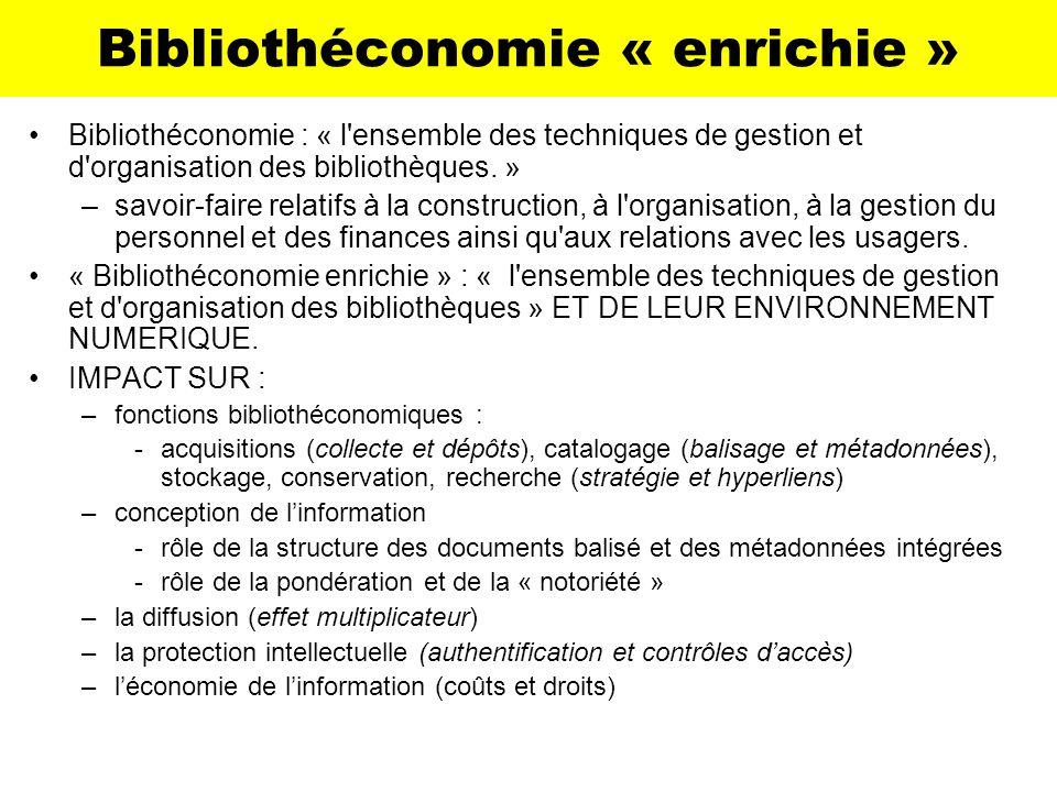 Bibliothéconomie « enrichie » Bibliothéconomie : « l'ensemble des techniques de gestion et d'organisation des bibliothèques. » –savoir-faire relatifs