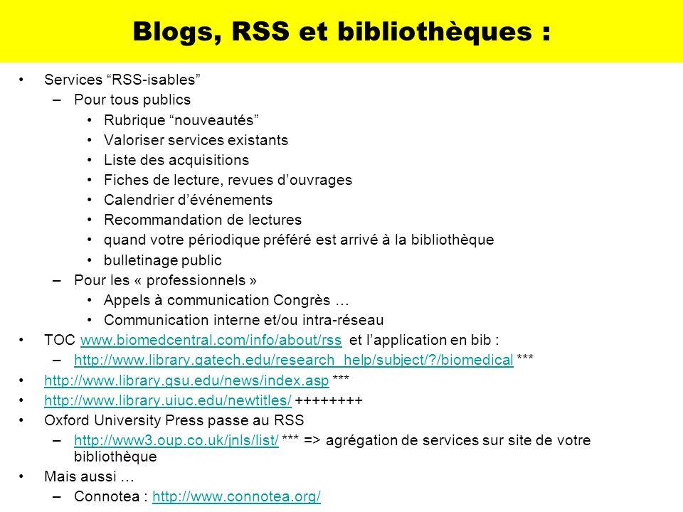 Blogs, RSS et bibliothèques : Services RSS-isables –Pour tous publics Rubrique nouveautés Valoriser services existants Liste des acquisitions Fiches d