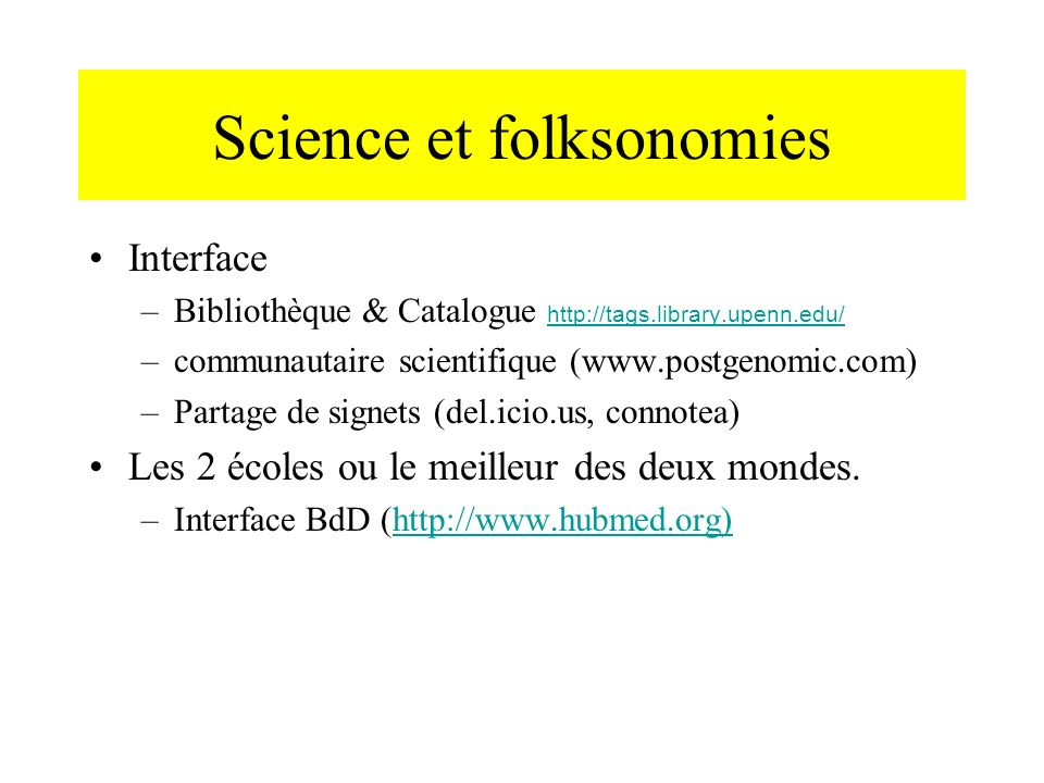 Science et folksonomies Interface –Bibliothèque & Catalogue http://tags.library.upenn.edu/ http://tags.library.upenn.edu/ –communautaire scientifique