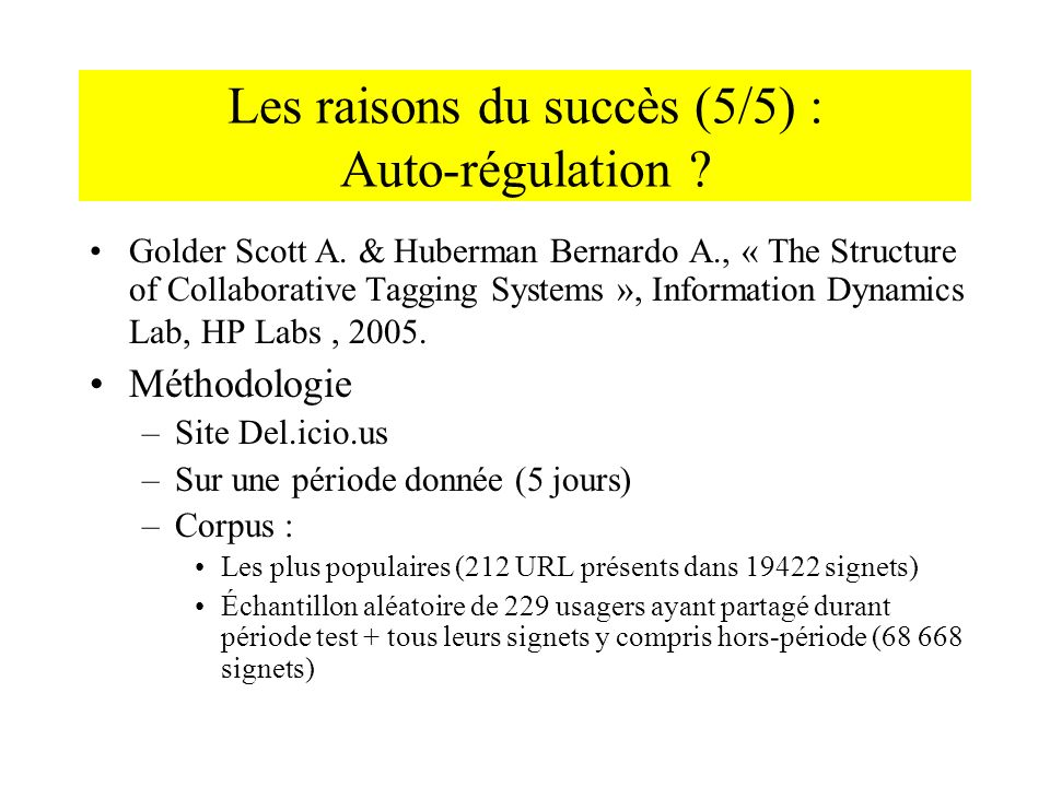 Les raisons du succès (5/5) : Auto-régulation ? Golder Scott A. & Huberman Bernardo A., « The Structure of Collaborative Tagging Systems », Informatio