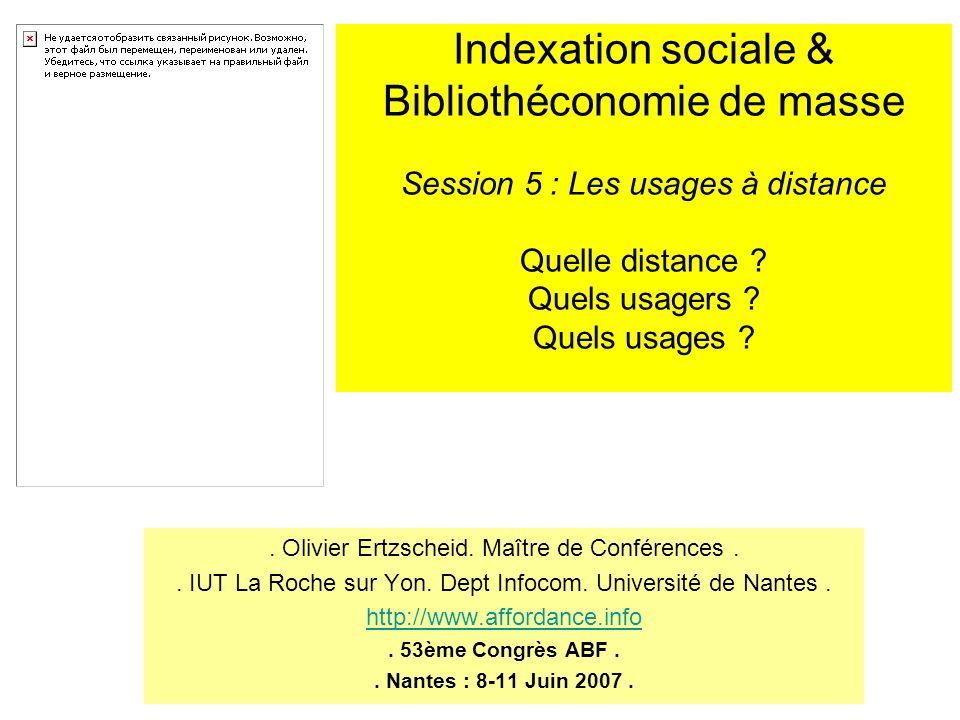 . Olivier Ertzscheid. Maître de Conférences.. IUT La Roche sur Yon. Dept Infocom. Université de Nantes. http://www.affordance.info. 53ème Congrès ABF.