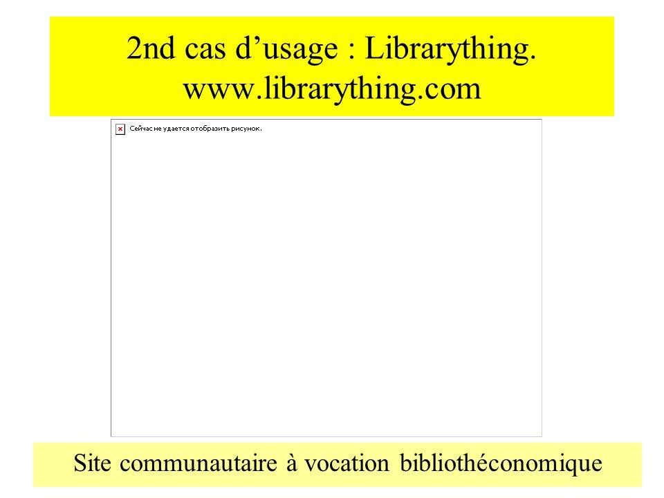 2nd cas dusage : Librarything. www.librarything.com Site communautaire à vocation bibliothéconomique