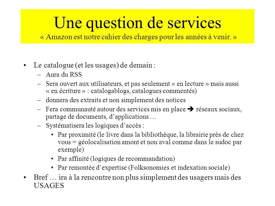 Une question de services « Amazon est notre cahier des charges pour les années à venir. » Le catalogue (et les usages) de demain : –Aura du RSS –Sera