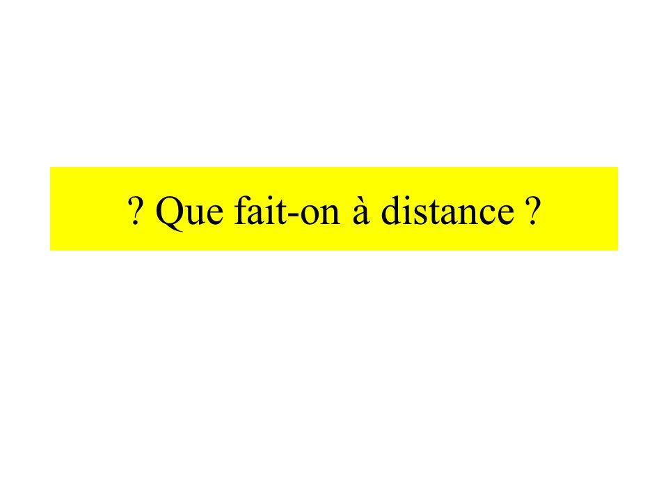 ? Que fait-on à distance ?