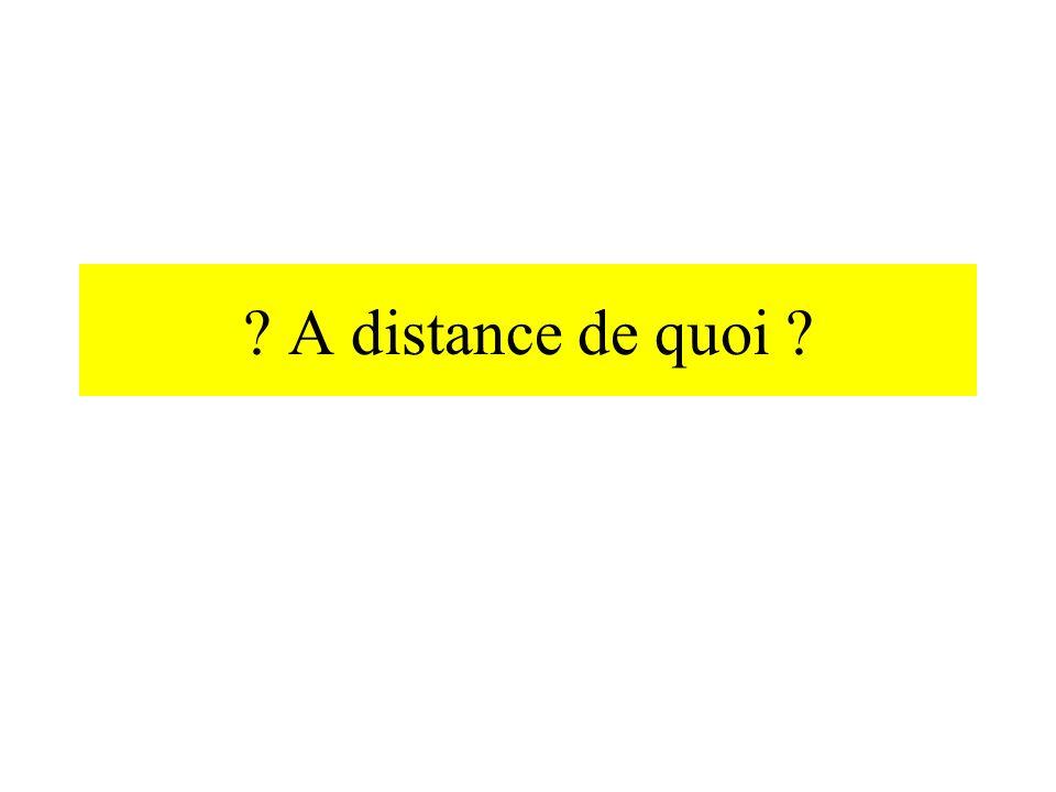 ? A distance de quoi ?
