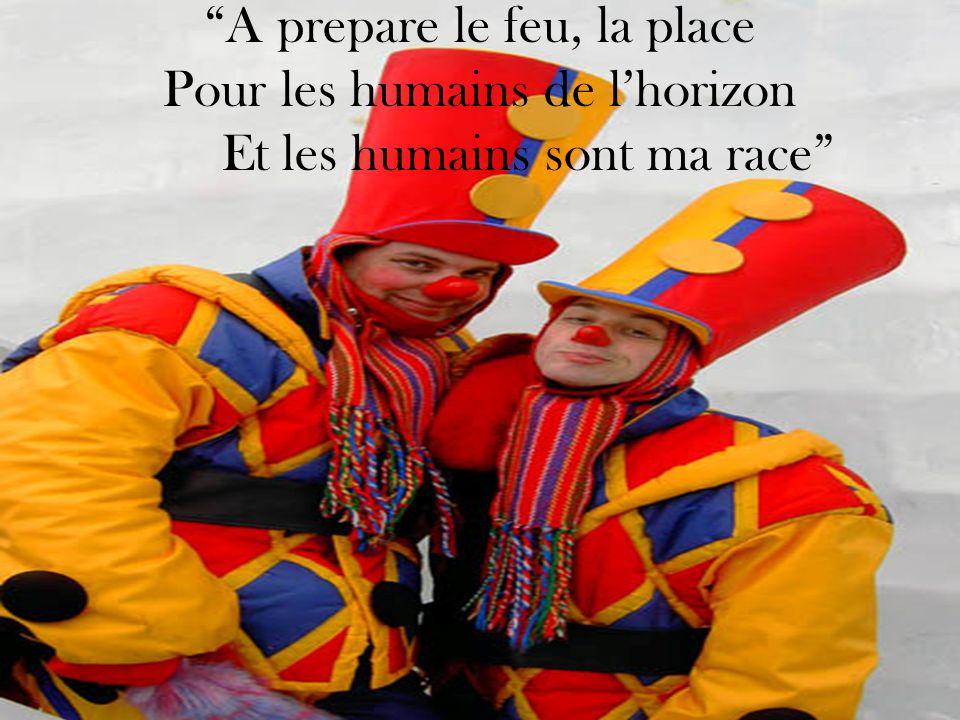 A prepare le feu, la place Pour les humains de lhorizon Et les humains sont ma race