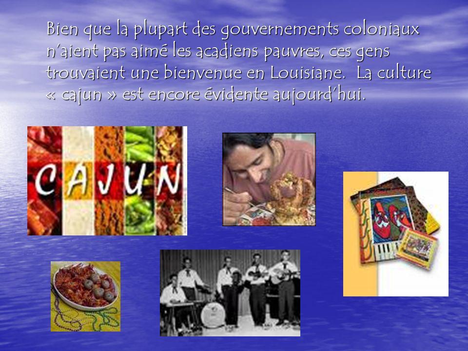 Bien que la plupart des gouvernements coloniaux naient pas aimé les acadiens pauvres, ces gens trouvaient une bienvenue en Louisiane.