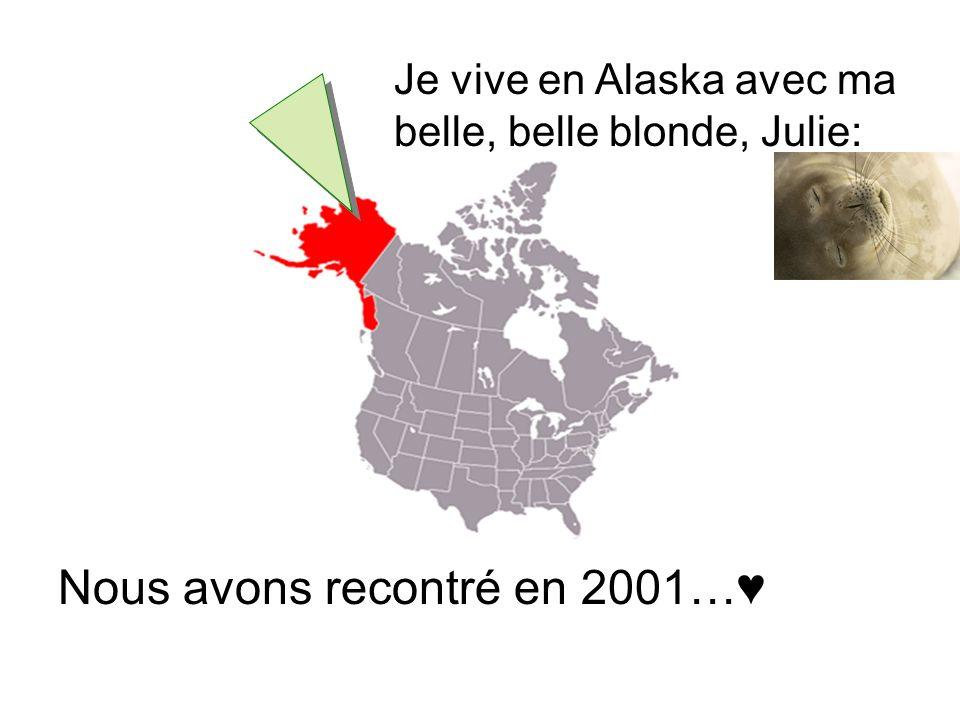 Je vive en Alaska avec ma belle, belle blonde, Julie: Nous avons recontré en 2001…