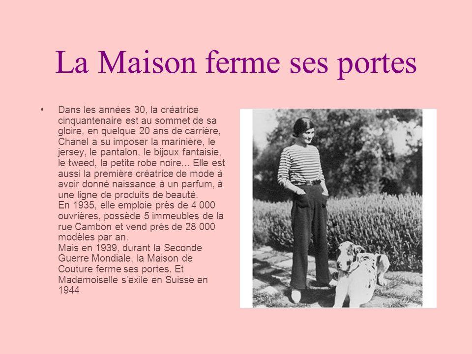 La Maison ferme ses portes Dans les années 30, la créatrice cinquantenaire est au sommet de sa gloire, en quelque 20 ans de carrière, Chanel a su impo