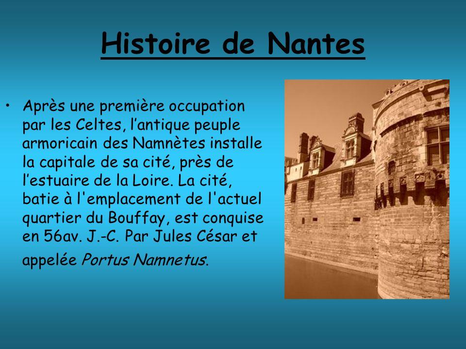 Histoire de Nantes Après une première occupation par les Celtes, lantique peuple armoricain des Namnètes installe la capitale de sa cité, près de lestuaire de la Loire.