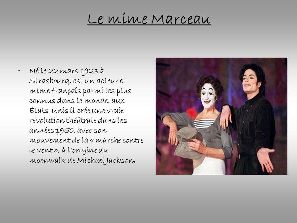 Le mime Marceau Né le 22 mars 1923 à Strasbourg, est un acteur et mime français parmi les plus connus dans le monde, aux États-Unis il crée une vraie révolution théâtrale dans les années 1950, avec son mouvement de la « marche contre le vent », à l origine du moonwalk de Michael Jackson.