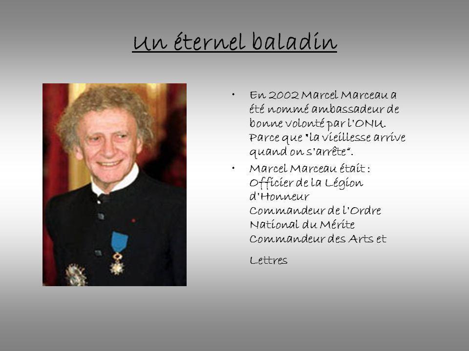 Un éternel baladin En 2002 Marcel Marceau a été nommé ambassadeur de bonne volonté par l'ONU. Parce que