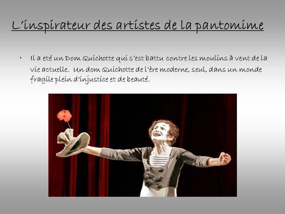 Linspirateur des artistes de la pantomime Il a eté un Dom Quichotte qui sest battu contre les moulins à vent de la vie actuelle.